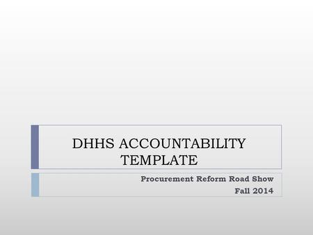 DHHS ACCOUNTABILITY TEMPLATE Procurement Reform Road Show Fall 2014.