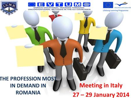 Meeting in Italy 27 – 29 January 2014 THE PROFESSION MOST IN DEMAND IN ROMANIA.