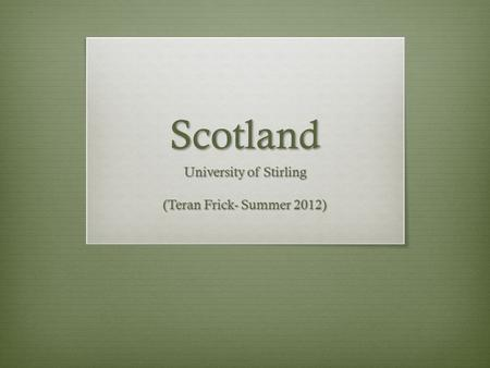 Scotland University of Stirling (Teran Frick- Summer 2012)