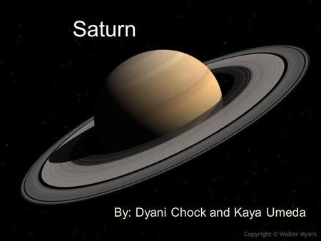 Saturn By: Dyani Chock and Kaya Umeda. How it got it's name Saturn is named for the Roman god of agriculture. The Greek equivalent was Cronos, father.
