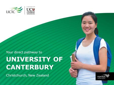UNIVERSITY OF CANTERBURY Your direct pathway to Christchurch, New Zealand.