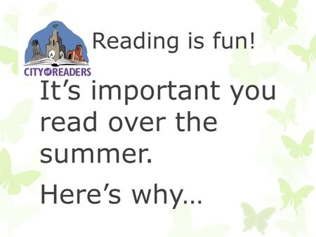 Reading is fun! It's important you read over the summer. Here's why…