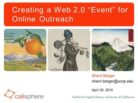 "Creating a Web 2.0 ""Event"" for Online Outreach Sherri Berger April 29, 2010."