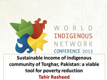 Sustainable income of indigenous community of Torghar, Pakistan: a viable tool for poverty reduction Tahir Rasheed Sustainable income of indigenous community.