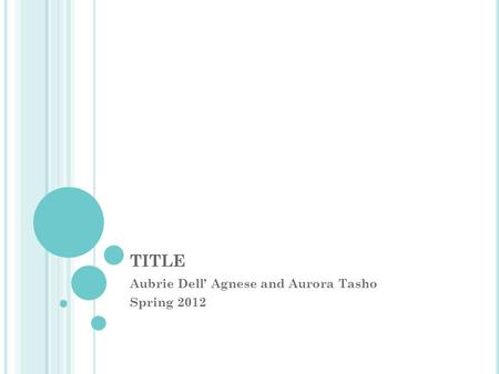 TITLE Aubrie Dell' Agnese and Aurora Tasho Spring 2012.