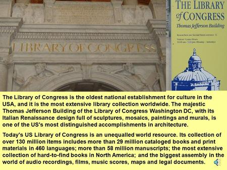 The Library of Congress is the oldest national establishment for culture in the USA, and it is the most extensive library collection worldwide. The majestic.
