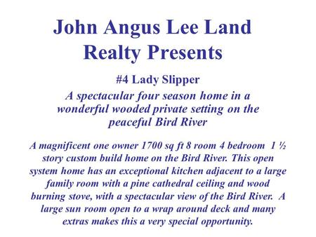 John Angus Lee Land Realty Presents #4 Lady Slipper A spectacular four season home in a wonderful wooded private setting on the peaceful Bird River A magnificent.