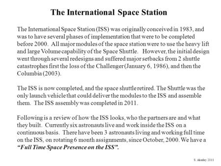 The International Space Station The International Space Station (ISS) was originally conceived in 1983, and was to have several phases of implementation.
