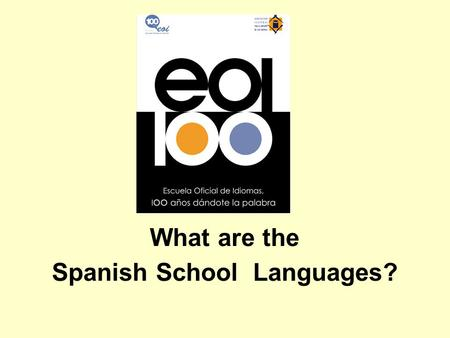 What are the Spanish School Languages?. STATE LANGUAGE SCHOOLS LANGUAGES TAUGHT - All the official ones in Spain. - Fourteen languages of the European.