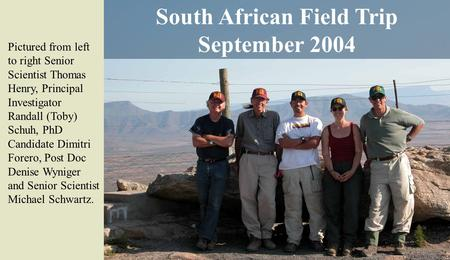 South African Field Trip September 2004 Pictured from left to right Senior Scientist Thomas Henry, Principal Investigator Randall (Toby) Schuh, PhD Candidate.