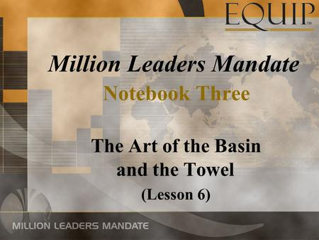 Million Leaders Mandate Notebook Three The Art of the Basin and the Towel (Lesson 6)
