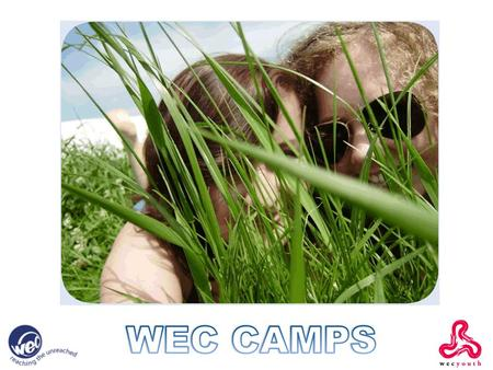 WEC CAMPS. Camps… WEC run two camps every summer and both have a focus on fun, Bible teaching and mission. Warrior Camp is for 10 to 13 year olds and.