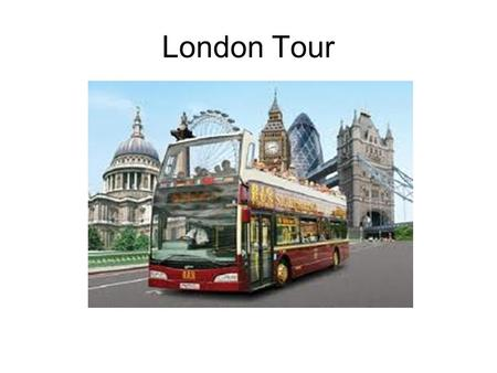 London Tour. London is the capital city of England and one of the biggest cities in the world. It is located on the River Thames. London's history goes.