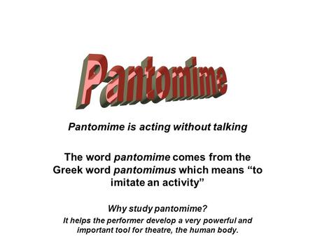 Pantomime is acting without talking