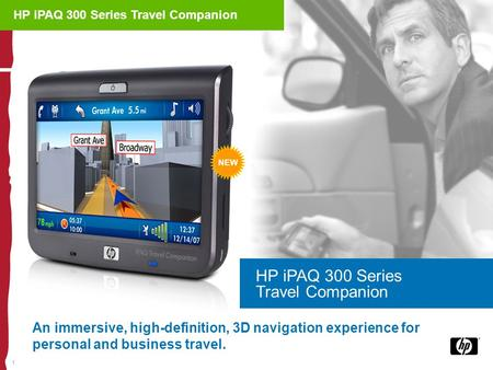 1 An immersive, high-definition, 3D navigation experience for personal and business travel. HP iPAQ 300 Series Travel Companion NEW HP iPAQ 300 Series.