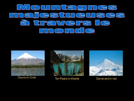 Osorno in Chile Ten Peaks in AlbertaDamavand in Iran.