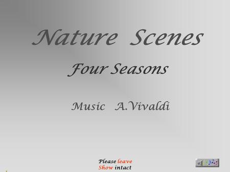Nature Scenes Four Seasons Music A.Vivaldi Please leave Show intact.