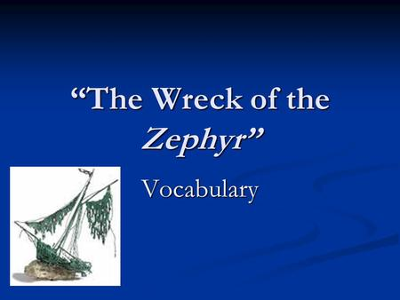 """The Wreck of the Zephyr"" Vocabulary. spire Will climbed the church spire until he reached the top."
