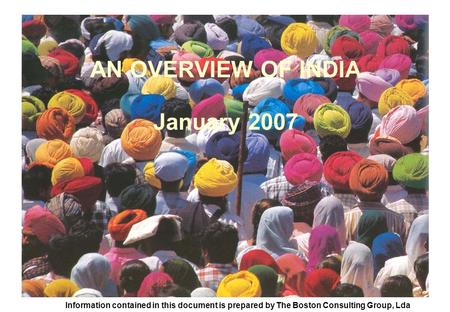 AN OVERVIEW OF INDIA January 2007 Information contained <strong>in</strong> this document is prepared by The Boston Consulting Group, Lda.