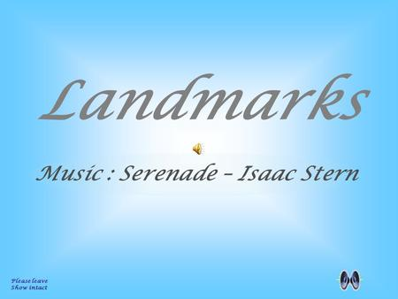 Landmarks Please leave Show intact Music : Serenade – Isaac Stern.