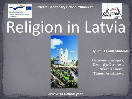 "Religion in Latvia Germans Kornejevs, Dzmitrijs Ovcarovs, Nikita Klimovs, Timurs Arsalanovs. Private Secondary School ""Klasika"" By 9th B Form students:"