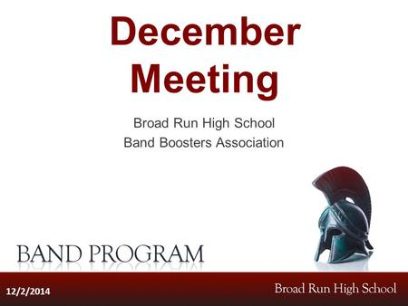 December Meeting Broad Run High School Band Boosters Association 12/2/2014.