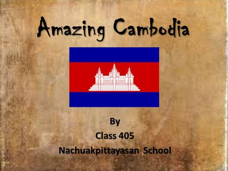 Amazing Cambodia By Class 405 Nachuakpittayasan School.