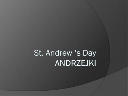 29/30 November in Poland is the day of mysterious parties with the candles and future telling games, called Andrzejki (St Andrew Day)– the same as in.