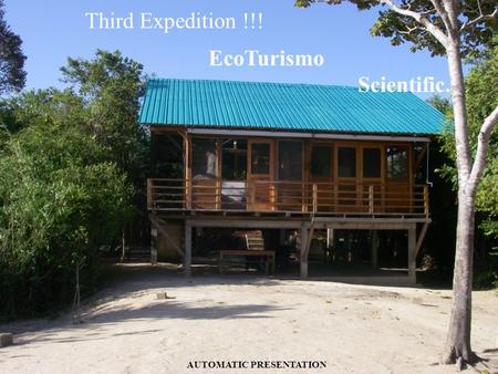 Third Expedition !!! EcoTurismo Scientific. AUTOMATIC PRESENTATION.
