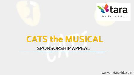SPONSORSHIP APPEAL www.mytarakids.com CATS the MUSICAL.