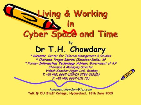Living & Working in Cyber Space and Time Living & Working in Cyber Space and Time By Dr T.H. Chowdary * Director, Center for Telecom Management & Studies.