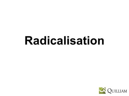 Radicalisation. Radicalisation Theory No profile or single pathway in or out Debate has been politicised between left and right resulting in inconsistency.