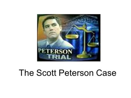 The Scott Peterson Case. Scott Peterson Case Laci Rocha Peterson, 27, was nearly eight months pregnant with her first child on Dec. 24, 2002, when her.