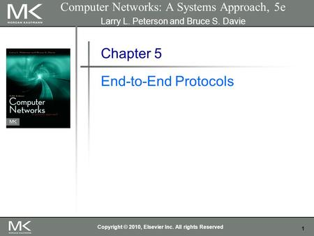 1 Computer Networks: A Systems Approach, 5e Larry L. Peterson and Bruce S. Davie Chapter 5 End-to-End Protocols Copyright © 2010, Elsevier Inc. All rights.