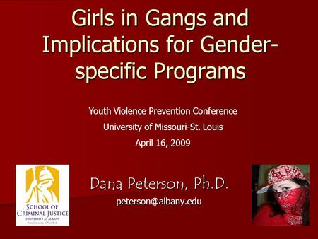Girls in Gangs and Implications for Gender- specific Programs Dana Peterson, Ph.D. Youth Violence Prevention Conference University.