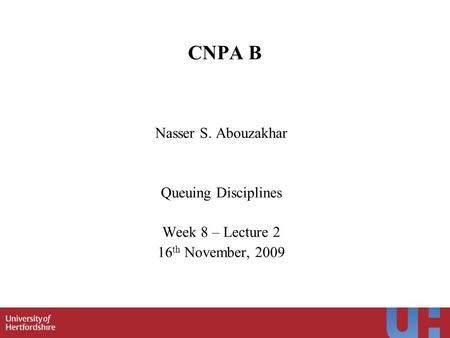 1 CNPA B Nasser S. Abouzakhar Queuing Disciplines Week 8 – Lecture 2 16 th November, 2009.