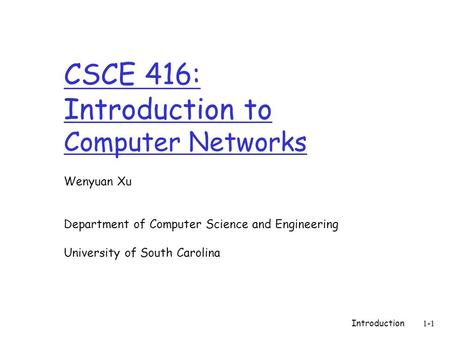 CSCE 416: Introduction to Computer <strong>Networks</strong>