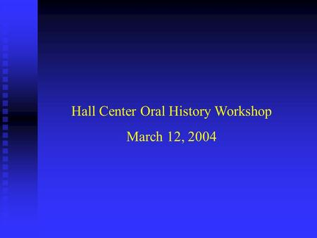 Hall Center Oral History Workshop March 12, 2004.