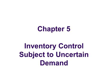 Chapter 5 Inventory Control Subject to Uncertain Demand.