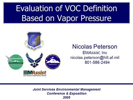 Evaluation of VOC Definition Based on Vapor Pressure Joint Services Environmental Management Conference & Exposition 2005 Nicolas Peterson EMAssist, Inc.