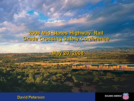 2008 Mid-States Highway–Rail Grade Crossing Safety Conference May 20, 2008 David Peterson.