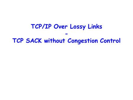 TCP/IP Over Lossy Links - TCP SACK without Congestion Control.
