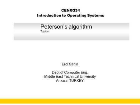 1 CENG334 Introduction to Operating Systems Erol Sahin Dept of Computer Eng. Middle East Technical University Ankara, TURKEY URL: