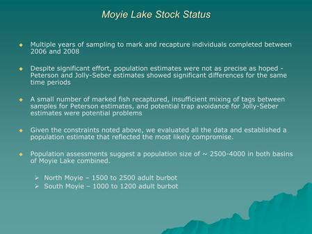   Multiple years of sampling to mark and recapture individuals completed between 2006 and 2008   Despite significant effort, population estimates were.