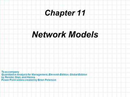 Chapter 11 To accompany Quantitative Analysis for Management, Eleventh Edition, Global Edition by Render, Stair, and Hanna Power Point slides created by.