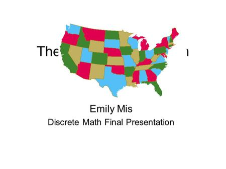 The Four Color Theorem (4CT) Emily Mis Discrete Math Final Presentation.