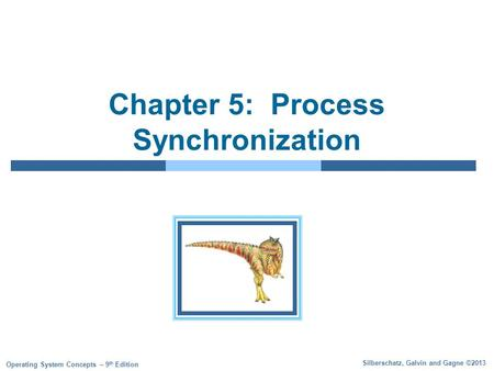 Silberschatz, Galvin and Gagne ©2013 Operating System Concepts – 9 th Edition Chapter 5: Process Synchronization.