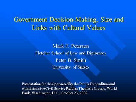 Government Decision-Making, Size and Links with Cultural Values Mark F. Peterson Fletcher School of Law and Diplomacy Peter B. Smith University of Sussex.