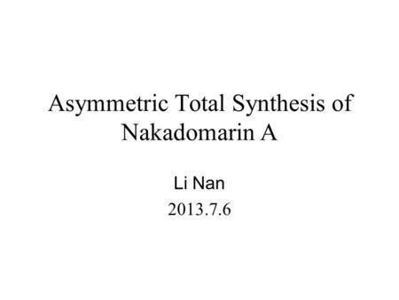 Asymmetric Total Synthesis of Nakadomarin A Li Nan 2013.7.6.