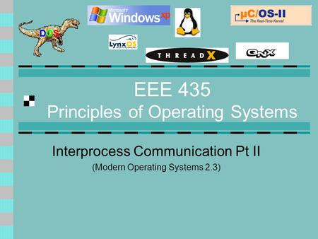 EEE 435 Principles of Operating Systems Interprocess Communication Pt II (Modern Operating Systems 2.3)